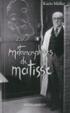 Karin Müller - Métamorphoses de Matisse - Roman d'une vie.