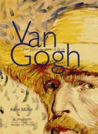 Karin Müller - Van Gogh - Pour planer au-dessus de la vie.