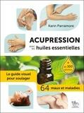 Karin Parramore - Acupression avec les huiles essentielles - Le guide visuel pour soulager 64 maux et maladies.