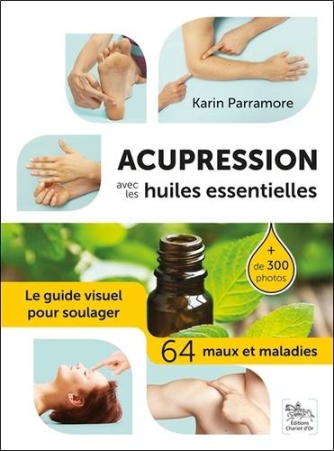 Acupression avec les huiles essentielles. Le guide visuel pour soulager 64 maux et maladies