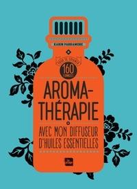 Karin Parramore - Aromathérapie avec mon diffuseur d'huiles essentielles - 160 formules pour se soigner.
