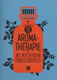 Karin Parramore - Aromathérapie - Avec mon diffuseur d'huiles essentielles. 160 formules.
