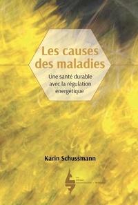 Karin Schussmann - Les causes des maladies - Une santé durable avec la régulation énergétique.