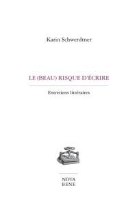 Karin Schwerdtner - Le (beau) risque d'écrire - Entretiens littéraires.