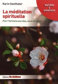 La méditation spirituelle- Pour l'harmonie avec Dieu, soi et les autres - Karin Seethaler |