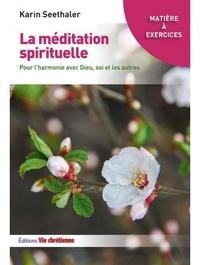 Karin Seethaler - La méditation spirituelle - Pour l'harmonie avec Dieu, soi et les autres.