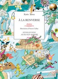 Karin Serres et Aurore Callias - A la renverse (Sardine + Gabriel).
