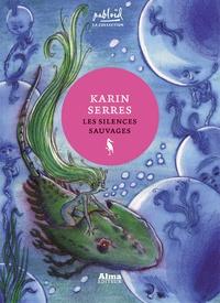 Karin Serres - Les silences sauvages.