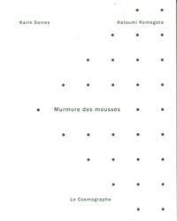 Karin Serres et Katsumi Komagata - Murmure des mousses.