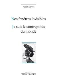 Karin Serres - Nos fenêtres invisibles ; Je suis le contrepoids du monde (Tigre, neige, chaise).