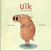 Karin Serres - Uïk, le cochon électrique.