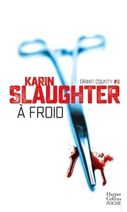 Karin Slaughter - A froid - Grant County #3.