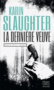 Karin Slaughter - La dernière veuve - la Crime Queen est de retour.