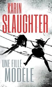 Karin Slaughter - Une fille modèle.