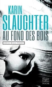 Karin Slaughter - Will Trent  : Au fond des bois.