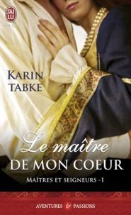 Karin Tabke - Maîtres et seigneurs Tome 1 : Le maître de mon coeur.