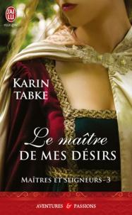 Karin Tabke - Maîtres et seigneurs Tome 3 : Le maitre de mes désirs.