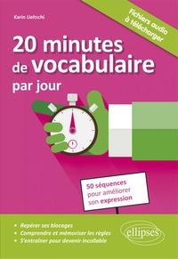 Karin Ueltschi - 20 minutes de vocabulaire par jour - 50 séquences pour améliorer son expression.