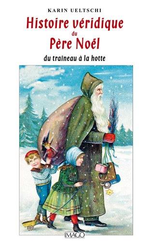 Karin Ueltschi - Histoire véridique du père Noël - Du traîneau à la hotte.