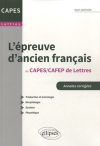 Karin Ueltschi - L'épreuve d'ancien français au CAPES-CAFEP de Lettres - Annales corrigées.