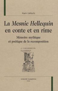 Karin Ueltschi - La Mesnie Hellequin en conte et en rime - Mémoire mythique et poétique de la recomposition.