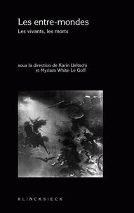 Karin Ueltschi - Les entre-mondes - Les vivants, les morts.