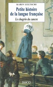 Karin Ueltschi - Petite histoire de la langue française - Le chagrin du cancre.