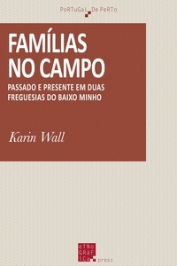 Karin Wall - Famílias no campo - Passado e presente em duas freguesias do Baixo Minho.