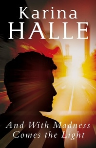 Karina Halle - And With Madness Comes the Light.