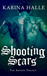 Karina Halle - Shooting Scars (The Artists Trilogy 2) - (The Artists Trilogy 2).