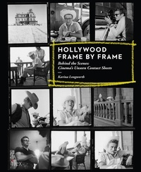 Karina Longworth - Hollywood Frame by Frame: Behind the Scenes: Cinema's Unseen Contact Sheets - Behind the Scenes: Cinema's Unseen Contact Sheets.