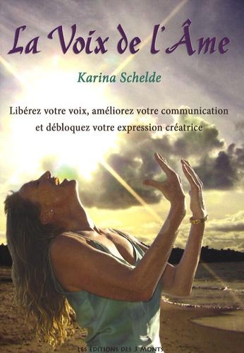 Karina Schelde - La Voix de l'Ame - Libérez votre voix, améliorez votre communication et débloquez votre expression créatrice. 1 CD audio