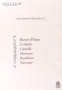 Karine Abiven et Hélène Biu - Roman d'Eneas, La Boétie, Corneille, Marivaux, Baudelaire, Yourcenar.