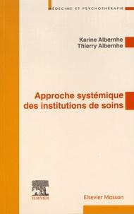 Karine Albernhe et Thierry Albernhe - Approche systémique des institutions de soins - Application aux institutions de soins en psychiatrie.
