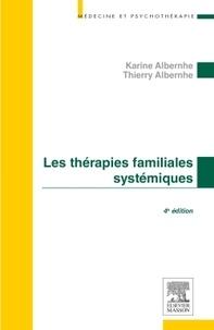 Karine Albernhe et Thierry Albernhe - Les thérapies familiales systémiques.