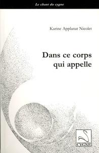 Karine Applanat Nicolet - Dans ce corps qui appelle.