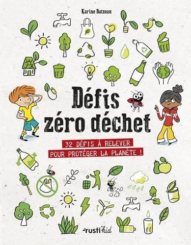 Défis zéro déchet. 32 défis à relever pour protéger la planète !