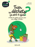 Karine Balzeau et Clémence Lallemand - Trier les déchets, ça sert à quoi ? - Et toutes les questions que tu te poses pour protéger la planète....