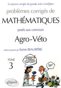 Karine Beaurpère - Problèmes corrigés de mathématiques posés aux concours Agro-Véto - Tome 3.