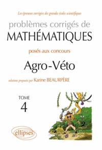 Karine Beaurpère - Problèmes corrigés de mathématiques posés aux concours Agro-Véto - Tome 4.