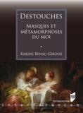 Karine Bénac-Giroux - Destouches - Masques et métamorphoses du moi.