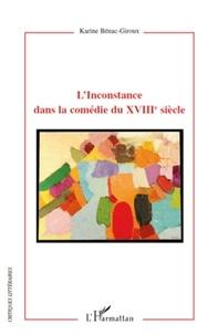 Karine Bénac-Giroux - L'inconstance dans la comédie du XVIIIe siècle.