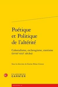 Karine Bénac-Giroux - Poétique et politique de l'altérité - Colonialisme, esclavagisme, exotisme (XVIIIe-XXIe siècle).
