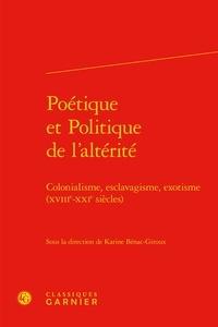 Karine Bénac-Giroux - Poétique et politique de l'altérité - Colonialisme, esclavagisme, exotisme (XVIIIe-XXIe siècles).