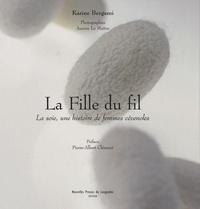 Karine Bergami - La Fille du fil - La soie, une histoire de femmes cévenoles.