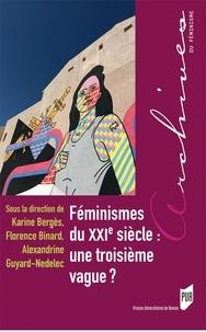 Karine Bergès et Florence Binard - Féminismes du XXIe siecle : une troisième vague ?.