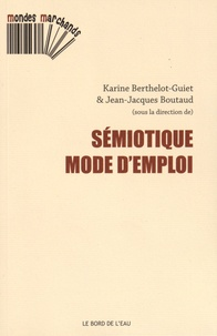 Karine Berthelot-Guiet et Jean-Jacques Boutaud - Sémiotique, mode d'emploi.
