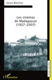 Karine Blanchon - Les cinémas de Madagascar (1937-2007).