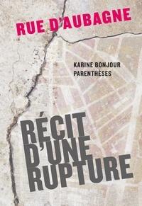 Rue d'Aubagne- Récit d'une rupture - Karine Bonjour |