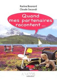 Karine Bouvard et Claude Secondi - Quand mes partenaires racontent....